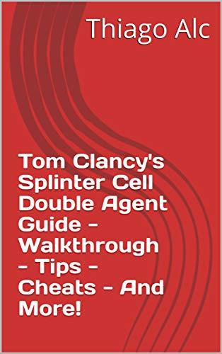 Tom Clancy's Splinter Cell Double Agent Guide - Walkthrough - Tips - Cheats - And More! (English Edition)
