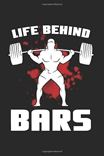 Life Behind Bars Weight Lifting Notebook Journal With 120 Lined Pages Lines Including Page Number product image