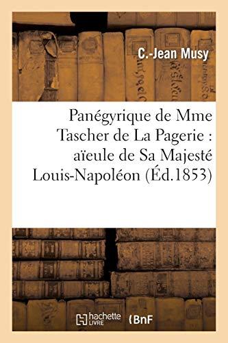 Panégyrique de Mme Tascher de la Pagerie: Aïeule de Sa Majesté Louis-Napoléon (Generalites)