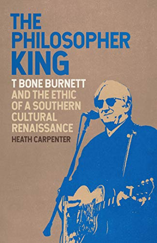 The Philosopher King: T Bone Burnett and the Ethic of a Southern Cultural Renaissance (Music of the American South Ser. Book 5) (English Edition)