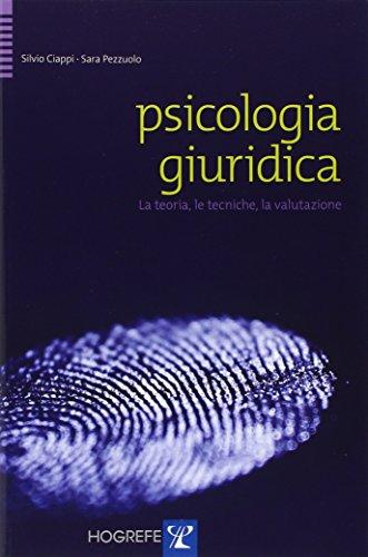 Psicologia giuridica. La teoria, le tecniche, la valutazione