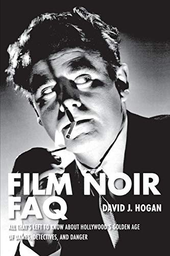 Film Noir FAQ: All That's Left to Know About Hollywood's Golden Age of Dames, Detectives, and Danger (FAQ (Applause)) (Paperback) - Common