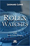 Rolex Watches (with more color images): Rolex Submariner Explorer GMT Master Daytona… and much more Rolex knowledge (Luxury Watches)