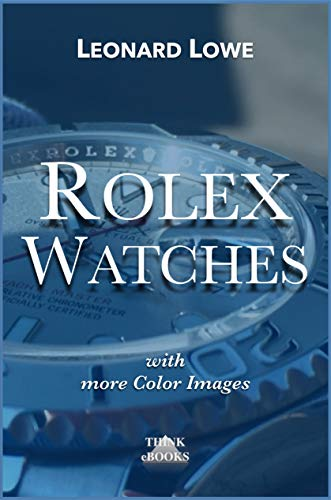 Rolex Watches (with more color images): Rolex Submariner Explorer GMT Master Daytona… and much more Rolex knowledge (Luxury Watches Book 6) (English Edition)