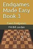 Endgames Made Easy Book 3: Pawn Endgames-Jordan, Fm Bill