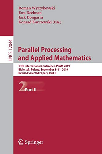 Parallel Processing and Applied Mathematics: 13th International Conference, PPAM 2019, Bialystok, Poland, September 8–11, 2019, Revised Selected ... (Lecture Notes in Computer Science (12044))