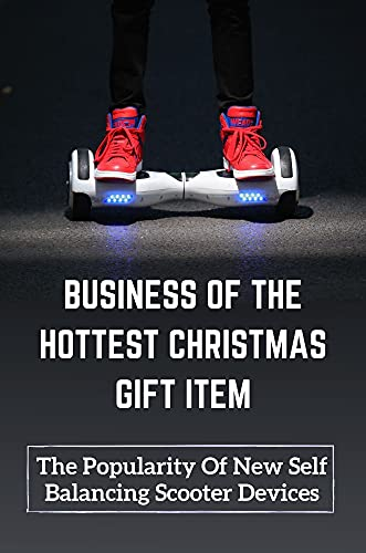 Business Of The Hottest Christmas Gift Item: The Popularity Of New Self Balancing Scooter Devices: Start Importing And Wholesaling Hoverboards (English Edition)