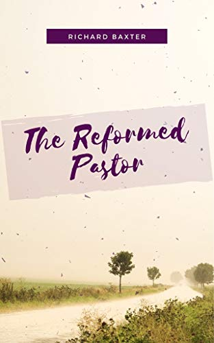 THE REFORMED PASTOR (English Edition)