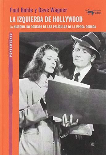La izquierda de Hollywood: La historia no contada de las películas de la época dorada: 58 (A. Machado Libros)