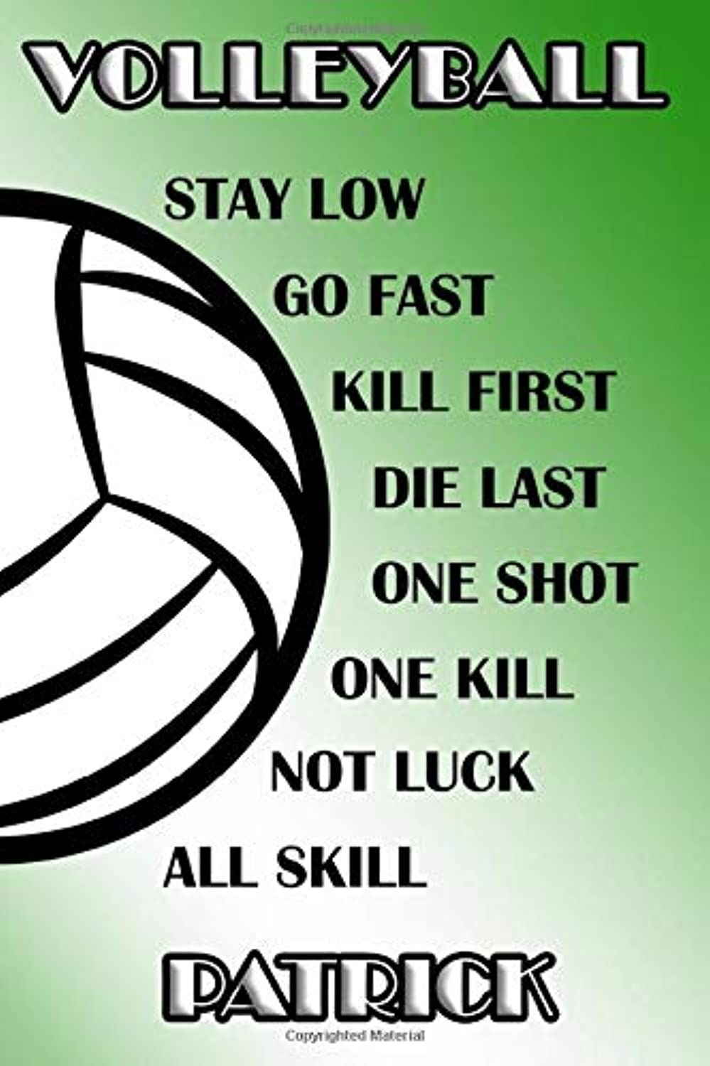Volleyball Stay Low Go Fast Kill First Die Last One Shot One Kill Not Luck All Skill Patrick: College Ruled | Composition Book | Green and White School Colors