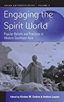 Engaging the Spirit World: Popular Beliefs and Practices in Modern Southeast Asia (Asian Anthropologies (5))