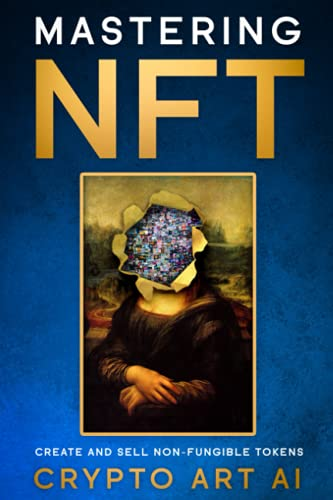 Mastering NFT: Create and Sell Non-Fungible Tokens: 1 (NFT Collection guides)