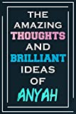 The Amazing Thoughts And Brilliant Ideas Of Anyah: Blank Lined Notebook | Personalized Name Gifts