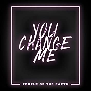 You Change Me