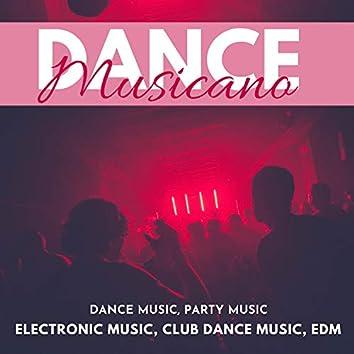 Dance Musicano (Dance Music, Party Music, Electronic Music, Club Dance Music, EDM)