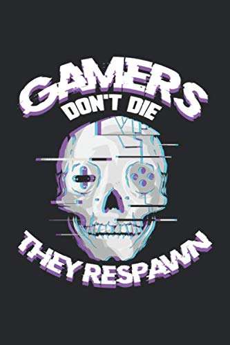 Gamers Don't Die They Respawn: Gamer Notebook for Video Gaming Gift for...