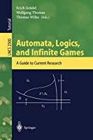 Automata, Logics, and Infinite Games: A Guide to Current Research (Lecture Notes in Computer Science (2500))