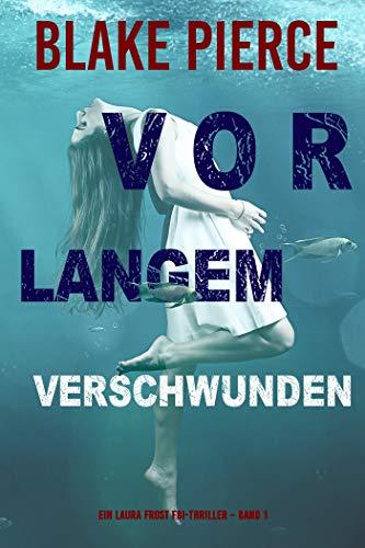 Vor Langem Verschwunden (Ein Laura Frost FBI-Thriller – Band 1) (German Edition)