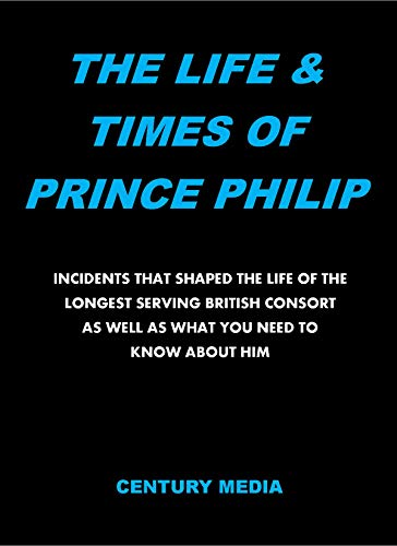 THE LIFE & TIMES OF PRINCE PHILIP: Incidents That Shaped The Life Of The Longest Serving British...
