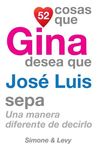 52 Cosas Que Gina Desea Que José Luis Sepa: Una Manera Diferente de Decirlo
