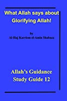 What Allah says about Glorifying Allah!