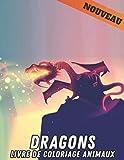 Dragons Livre de Coloriage Animaux: Anti-Stress Livre Coloriage Dessins de Dragons 50 Dragon Unilatéral pour le Soulagement du Stress Livre de ... 100 pages Modèles d'animaux anti-stress