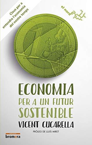 Economia Per A Un Futur Sostenible: Claus per a entendre l'economia del nostre temps: 12 (El Nord)