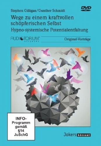 Gilligan, S. und Schmidt, G.: Wege zu einem kraftvollen schöpferischen Selbst – Hypno-systemische Potentialentfaltung JOK1232D