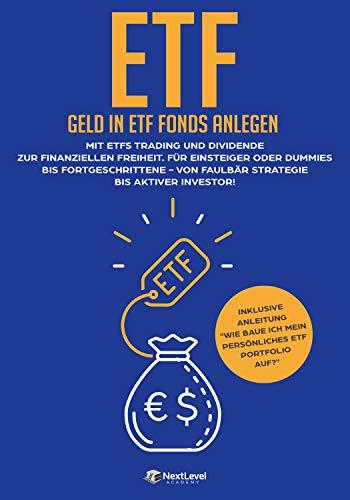 ETF-Geld in ETF Fonds und Indexfonds anlegen: Mit ETFs Trading und Dividende zur finanziellen Freiheit. Für Einsteiger oder Dummies bis Fortgeschrittene - Von Faulbär Strategie bis aktiver Investor!