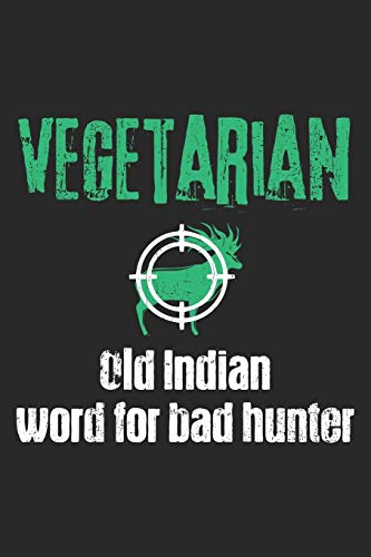 Vegetarian - Old Indian Word For Bad Hunter: Notebook A5 Size, 6x9 inches, 120 lined Pages, Hunting Hunt Hunter Huntsman Outdoor Vegetarian Anti Vegan