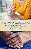 NATURAL REMEDIES FOR ESSENTIAL TREMOR: The Ultimate Guide To Getting Over An Important Tremor