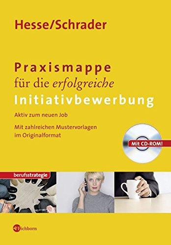 Praxismappe für die erfolgreiche Initiativbewerbung - Aktiv zum neuen Job. Mit zahlreichen Mustervorlagen im Originalformat