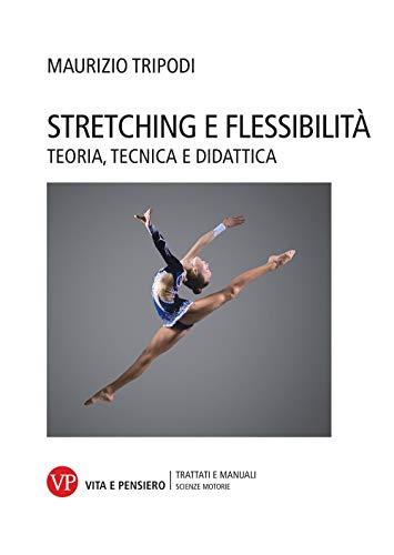 Stretching e flessibilità. Teoria, tecnica e didattica