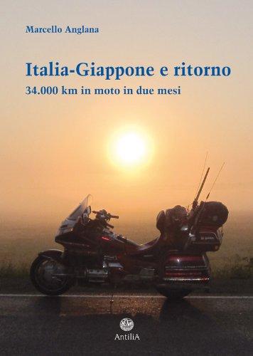 Italia-Giappone e ritorno. 34.000 km in moto in due mesi (Orizzonti Vol. 3)