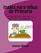 Inglés para niños de Primaria: Actividades de leer y escribir en inglés: Volume 1 - 9781537626505