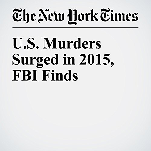U.S. Murders Surged in 2015, FBI Finds cover art