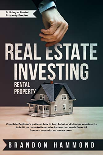 Real Estate Investing Books! - Real Estate Investing – Rental Property: Complete Beginner's guide on how to Buy, Rehab and Manage Apartments to build up remarkable Passive Income ... down (Building a Rental Property Empire)