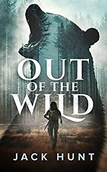 Out of the Wild  A Wilderness Survival Thriller
