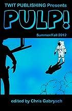 Twit Publishing Presents: PULP!: Summer/Fall 2012