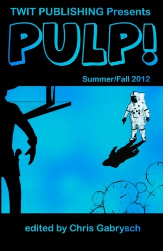 Book: Twit Publishing Presents - PULP! - Summer/Fall 2012