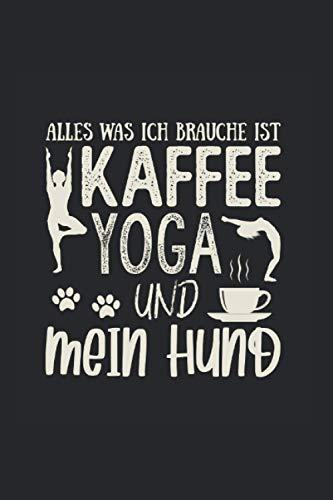 Alles was Ich brauche ist Kaffe Yoga und mein Hund: Notizbuch A5 6x9 Zoll Liniert 120 Seiten Notizheft Kaffee Koffein Geschenk Cappuccino Espresso Geschenkidee Tagebuch