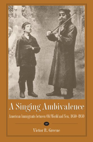 A Singing Ambivalence: American Immigrants between Old World and New, 1830-1930 (English Edition)