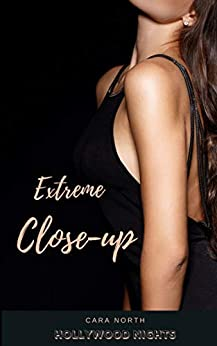 Extreme Close Up (Hollywood Nights Book 7) by [Cara North]