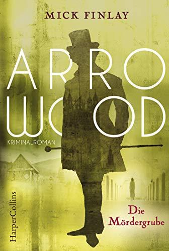Buchseite und Rezensionen zu 'Arrowood - Die Mördergrube: Kriminalroman für Sherlock Holmes Fans' von Finlay, Mick