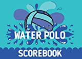 Water Polo Score Book: Water polo score sheets | Water polo scorebook for record games | 1...