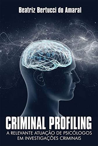 Criminal Profiling: A relevante atuação de psicólogos em investigações criminais