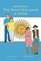 Argentina: The Beautiful Land: A Novel