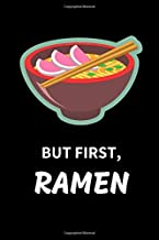 But First Ramen: Funny Lined Notebook Journal - For Ramen Lovers Enthusiasts Makers Eateries - Novelty Themed Gifts - Laughing Gag Joke Hilarious Humor