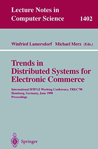Trends in Distributed Systems for Electronic Commerce: International IFIP/GI Working Conference, TREC'98, Hamburg, Germany, June 3-5, 1998, ... Notes in Computer Science (1402), Band 1402)