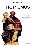 Thomismus: Grosse Leitmotive der thomistischen Synthese - David Berger